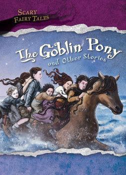 The goblin pony and other stories gareth stevens the goblin pony and other stories scary fairy tales library bound book ebook fandeluxe Ebook collections
